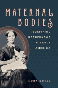 "Book cover for ""Maternal Bodies: Redefining Motherhood in Early America"""