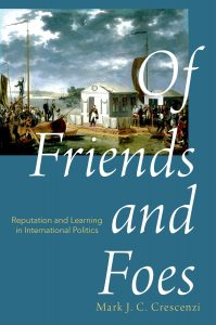 "Book cover for ""Of Friends and Foes: Reputation and Learning in International Politics"""