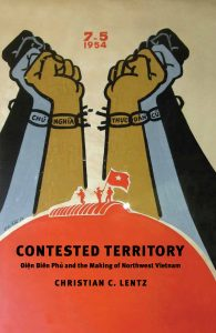 Contested Territory: Ðien Biên Phu and the Making of Northwest Vietnam (Yale University Press, April 2019) by Christian C. Lentz book cover