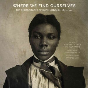 Where We Find Ourselves: The Photographs of Hugh Mangum, 1897-1922 (UNC Press, February 2019) by Margaret Sartor (B.A. English '81) and Alex Harris cover