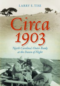 Circa 1903: North Carolina's Outer Banks at the Dawn of Flight (UNC Press, May 2019) by Larry E. Tise book cover