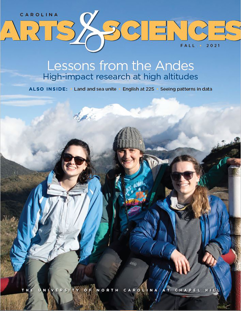 Cover of the Carolina Arts & Sciences magazine fall 2021 features three young women in Ecuador standing in front of a volcano. The text on the cover reads: Lessons from the Andes: High-impact research at high altitudes. ALSO INSIDE: Land and sea unite, English at 225, Seeing patterns in data.